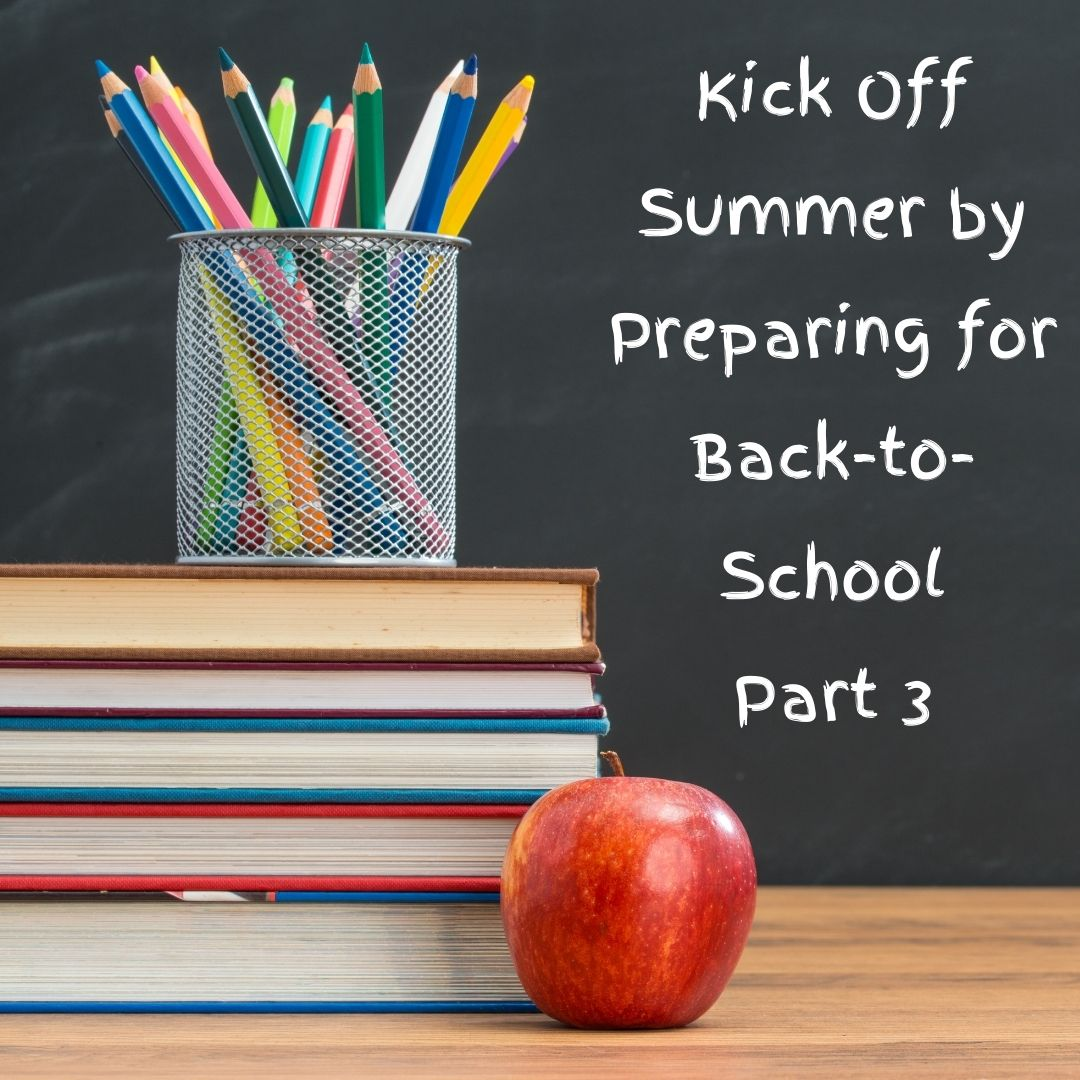 Kick Off Summer by Preparing for Back-to-School part 3